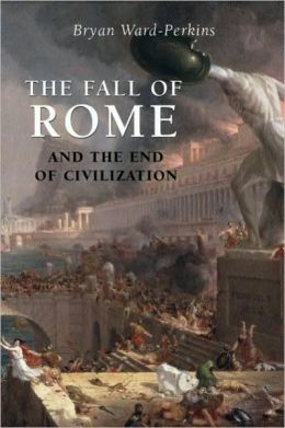 The Fall of Rome: And the End of Civilization: And the End of Civilization