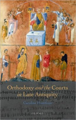 Orthodoxy and the Courts in Late Antiquity