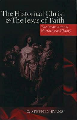 The Historical Christ and the Jesus of Faith : the Incarnational Narrative as History: The Incarnational Narrative as History