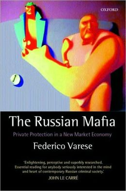 The Russian Mafia : Private Protection in a New Market Economy: Private Protection in a New Market Economy