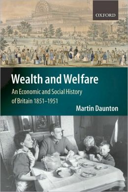 Wealth and Welfare: An Economic and Social History of Britain 1851-1951: An Economic and Social History of Britain 1851-1951