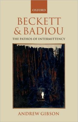 Beckett and Badiou: The Pathos of Intermittency: The Pathos of Intermittency