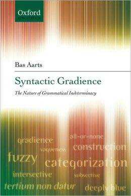 Syntactic Gradience: The Nature of Grammatical Indeterminacy: The Nature of Grammatical Indeterminacy
