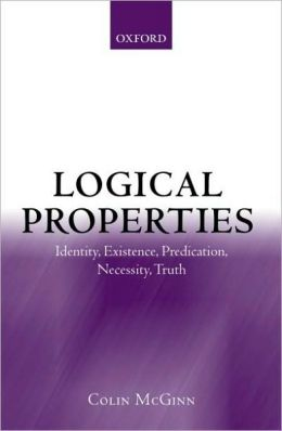 Logical Properties: Identity, Existence, Predication, Necessity, Truth: Identity, Existence, Predication, Necessity, Truth