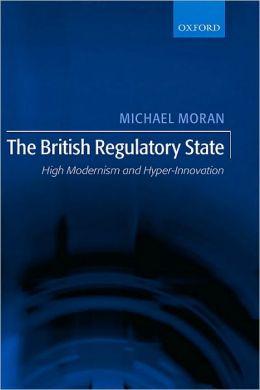 The British Regulatory State: High Modernism and Hyper-Innovation: High Modernism and Hyper-Innovation
