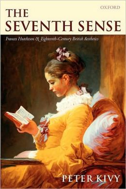 The Seventh Sense : Francis Hutchenson and Eighteenth-Century British Aesthetics: Francis Hutchenson and Eighteenth-Century British Aesthetics