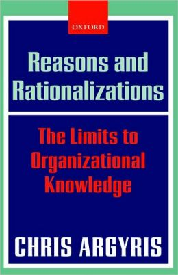 Reasons and Rationalizations: The Limits to Organizational Knowledge: The Limits to Organizational Knowledge