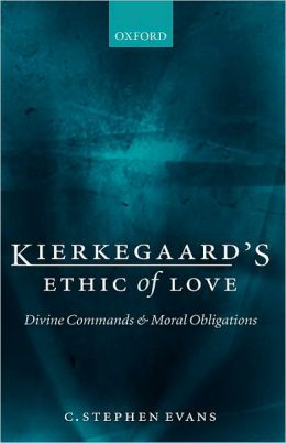 Kierkegaard's Ethic of Love : Divine Commands and Moral Obligations: Divine Commands and Moral Obligations