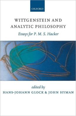 Wittgenstein and Analytic Philosophy: Essays for P. M. S. Hacker: Essays for P. M. S. Hacker