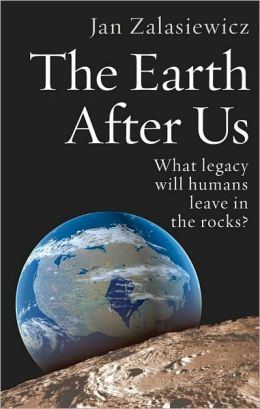 The Earth After Us: What Legacy Will Humans Leave in the Rocks?
