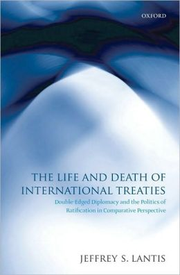 The Life and Death of International Treaties: Double-Edged Diplomacy and the Politics of Ratification in Comparative Perspective: Double-Edged Diplomacy and the Politics of Ratification in Comparative Perspective