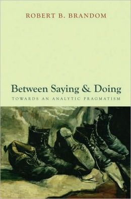Between Saying and Doing: Towards an Analytic Pragmatism: Towards an Analytic Pragmatism