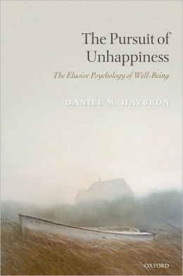 The Pursuit of Unhappiness: The Elusive Psychology of Well-Being: The Elusive Psychology of Well-Being