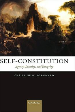 Self-Constitution: Agency, Identity, and Integrity: Agency, Identity, and Integrity