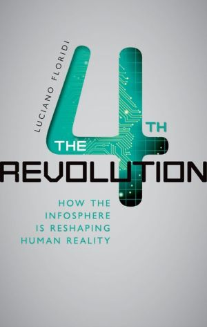 The Fourth Revolution: How the Infosphere is Reshaping Human Reality