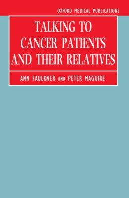 Talking to Cancer Patients and Their Relatives (Oxford Medical Publications Series)