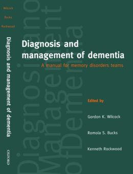 Diagnosis and Management of Dementia: A Manual for Memory Disorder Teams