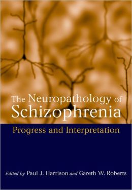 The Neuropathology of Schizophrenia: Progress and Interpretation