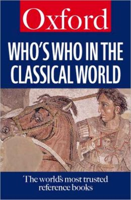 Who's Who in the Classical World: The World's Most Trusted Reference Books