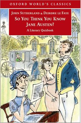 So You Think You Know Jane Austen?: A Literary Quizbook