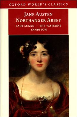 Northanger Abbey, Lady Susan, The Watsons, and Sanditon (Oxford World's Classics Series)
