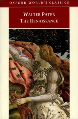 The Renaissance: Studies in Art and Poetry (Oxford's World Classics Series)