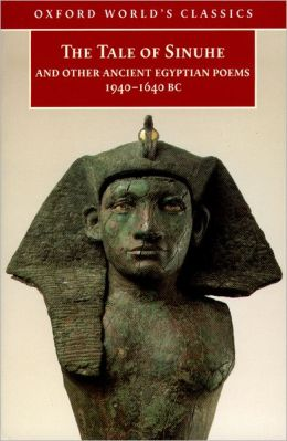 The Tale of Sinuhe: And Other Ancient Egyptian Poems, 1940-1640 B. C.