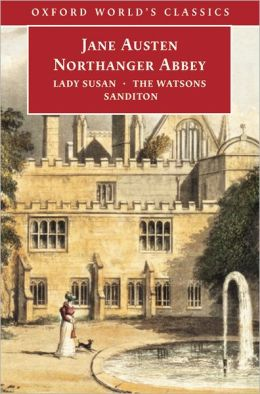 Northanger Abbey, Lady Susan, the Watsons and Sanditon (Oxford World's Classics Series)
