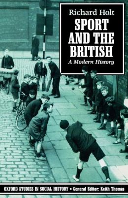 Sport and the British: A Modern History (Oxford Studies in Social History Series)