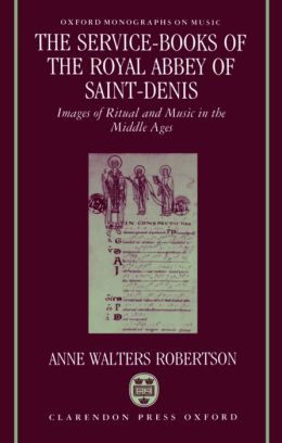 The Service-Books of the Royal Abbey of Saint-Denis: Images of Ritual and Music in the Middle Ages