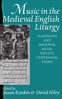 Music in the Medieval English Liturgy: Plainsong and Medii'Aval Music Society Centennial Essays