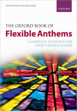 Oxford Book of Flexible Anthems : A Complete Resource for Every Church Choir