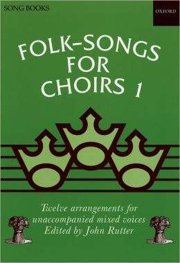 Folk Songs for Choirs: Twelve Arrangements for Unaccompanied Mixed Voices of Songs from the British Isles and North America
