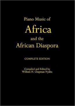 Piano Music of Africa and the African Diaspora: The Complete Edition