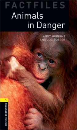 Oxford Bookworms Factfiles: Animals in Danger: Level 1: 400-Word Vocabulary