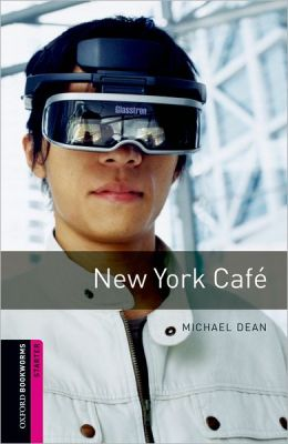 Oxford Bookworms Library: New York Cafi'A: Starter: 250-Word Vocabulary