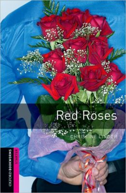 Oxford Bookworms Library: Red Roses: Starter: 250-Word Vocabulary