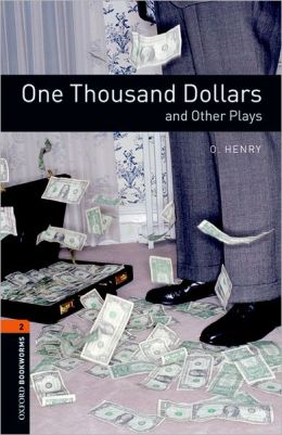 Oxford Bookworms Playscripts: One Thousand Dollars and Other Plays: Level 2: 700-Word Vocabulary