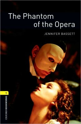 Oxford Bookworms Library: The Phantom of the Opera: Level 1: 400-Word Vocabulary