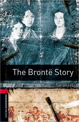 Oxford Bookworms Library: The Bronti'A Story: Level 3: 1000-Word Vocabulary