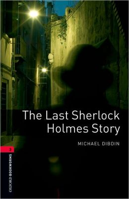 Oxford Bookworms Library: The Last Sherlock Holmes Story: Level 3: 1000-Word Vocabulary