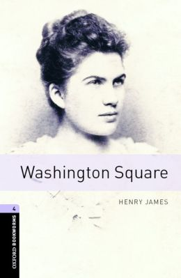 Oxford Bookworms Library: Washington Square: Level 4: 1400-Word Vocabulary