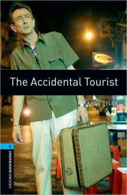 Oxford Bookworms Library: The Accidental Tourist: Level 5: 1,800 Word Vocabulary