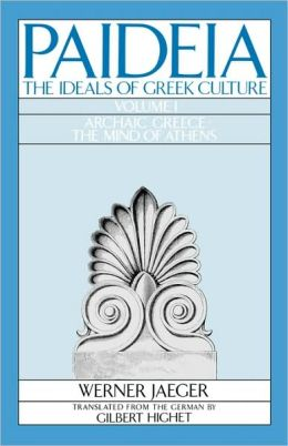 Paideia: The Ideals of Greek Culture: