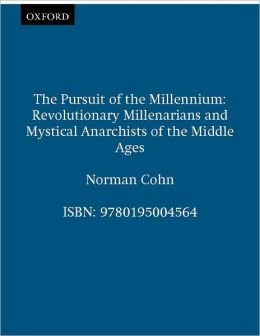 The Pursuit of the Millennium: Revolutionary Millenarians and Mystical Anarchists of the Middle Ages