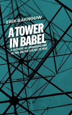 A History of Broadcasting in the United States to 1933: A Tower of Babel