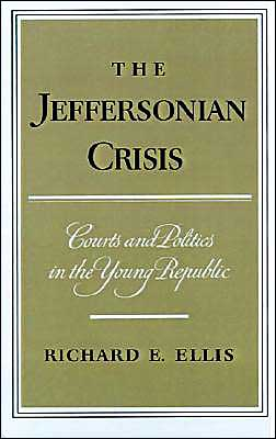 The Jeffersonian Crisis: Courts and Politics in the Young Republic