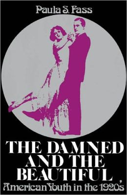 The Damned and the Beautiful: American Youth in the 1920's