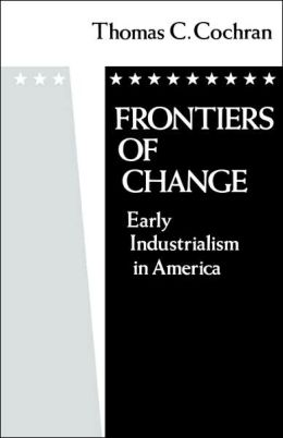 Frontiers of Change: Early Industrialization in America