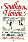 Southern Honor; Ethics and Behavior in the Old South